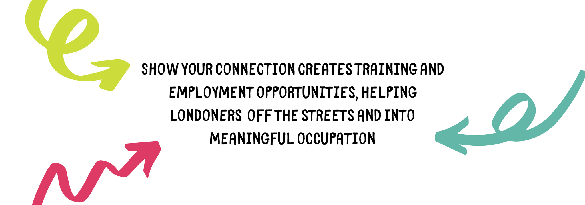 Show Your Connection creates training and employment opportunities, helping Londoners off the streets and into meaningful occupation