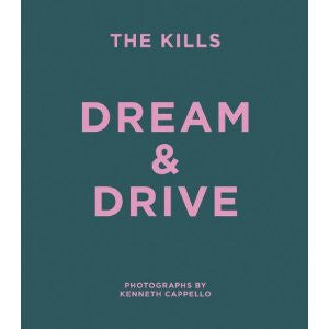 The Kills: DREAM AND DRIVE Photographs by Kenneth Cappello