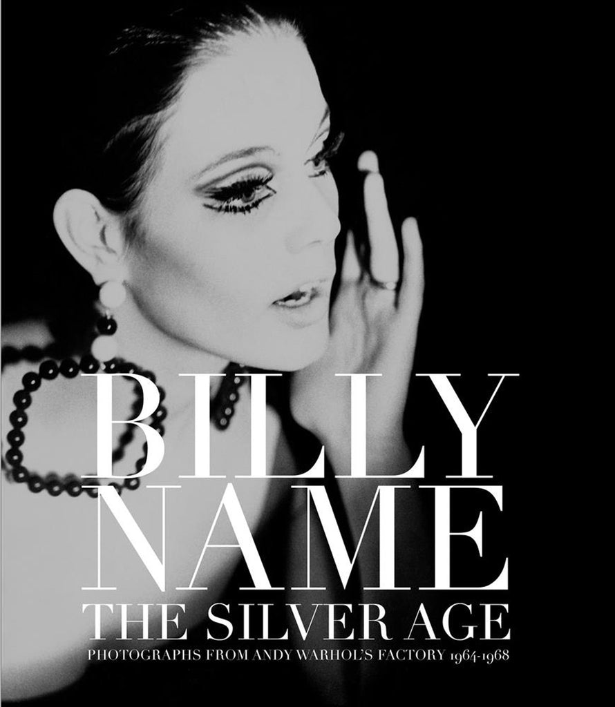 BILLY NAME: THE SILVER AGE, BLACK & WHITE PHOTOGRAPHS FROM ANDY WARHOL'S FACTORY.