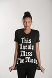 This Unruly Mess I've Made Script T-Shirt