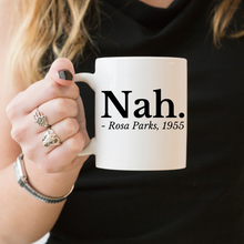 Load image into Gallery viewer, Nah Rosa Parks - Feminist Mug, Feminist Gift-Feminist Apparel, Feminist Gift, Feminist Coffee Mug-The Spark Company-The Spark Company