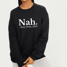Load image into Gallery viewer, Nah Rosa Parks - Feminist Sweatshirt-Feminist Apparel, Feminist Clothing, Feminist Sweatshirt-The Spark Company-The Spark Company