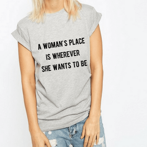 A Woman's Place - Feminist T-Shirt-Feminist Apparel, Feminist Clothing, Feminist T Shirt-The Spark Company-The Spark Company