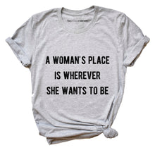 Load image into Gallery viewer, A Woman's Place - Feminist T-Shirt