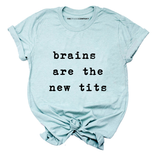 Brains Are The New Tits - Feminist T Shirt
