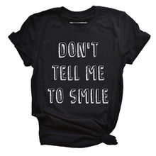 Load image into Gallery viewer, Don't Tell Me To Smile - Feminist T Shirt