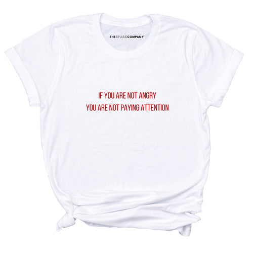 If You Are Not Angry You Are Not Paying Attention Feminist T-Shirt