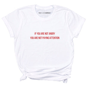If You Are Not Angry You Are Not Paying Attention - Feminist T-Shirt