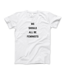 Load image into Gallery viewer, We Should All Be Feminists - Men's Feminist T Shirt