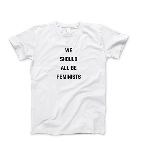 We Should All Be Feminists - Men's Feminist T Shirt