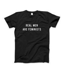Load image into Gallery viewer, Real Men Are Feminists - Men's Feminist T Shirt