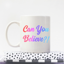 Load image into Gallery viewer, Can You Believe - Queer Eye LGBT Coffee Mug, Feminist Gift-LGBT Apparel, LGBT Gift, LGBT Coffee Mug-The Spark Company-The Spark Company