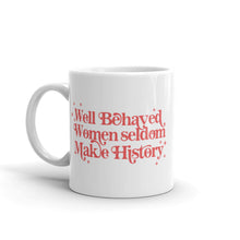 Load image into Gallery viewer, Well Behaved Women Seldom Make History - Feminist Mug, Feminist Gift