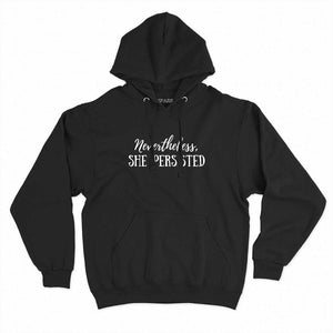 Nevertheless She Persisted Feminist Hoodie