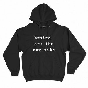 Brains Are The New Tits - Feminist Hoodie
