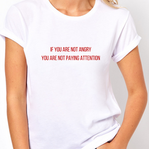 If You Are Not Angry You Are Not Paying Attention - Feminist T-Shirt-Feminist Apparel, Feminist Clothing, Feminist T Shirt-The Spark Company-The Spark Company