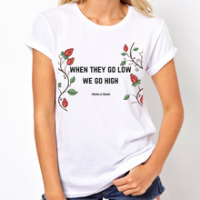 Load image into Gallery viewer, When They Go Low We Go High - Feminist Shirt-Feminist Apparel, Feminist Clothing, Feminist T Shirt-The Spark Company-The Spark Company