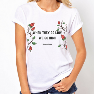 When They Go Low We Go High - Feminist Shirt-Feminist Apparel, Feminist Clothing, Feminist T Shirt-The Spark Company-The Spark Company