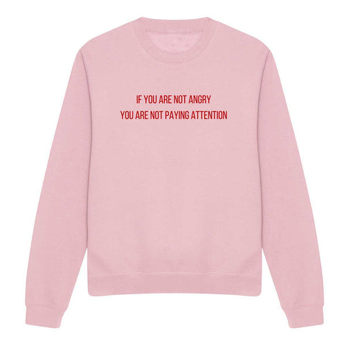 If You Are Not Angry Feminist Sweatshirt
