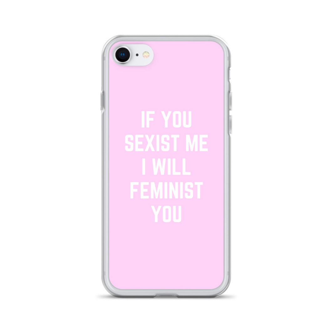 If You Sexist Me I Will Feminist You - Feminist Phone Case, Feminist Gift