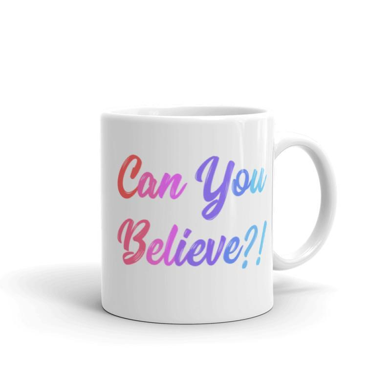 Can You Believe - Queer Eye LGBT Coffee Mug, Feminist Gift-LGBT Apparel, LGBT Gift, LGBT Coffee Mug-The Spark Company-The Spark Company