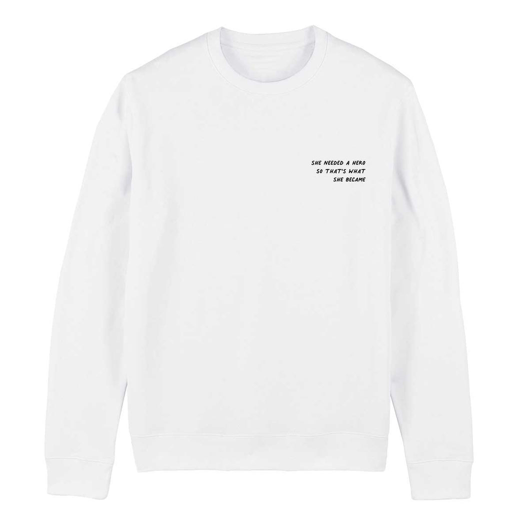 She Needed A Hero So That's What She Became - Feminist Sweatshirt