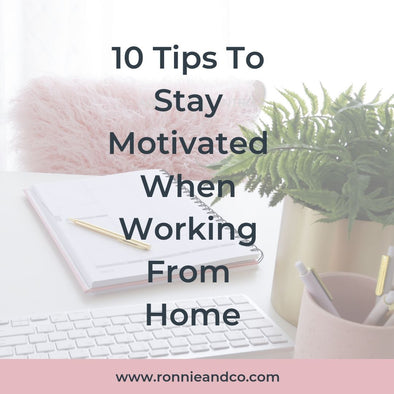 10 Tips To Stay Motivated When Working From Home