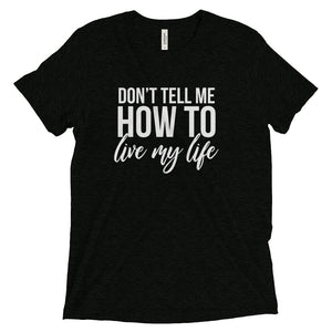 Don't Tell Me How To Live My Life Short sleeve t-shirt