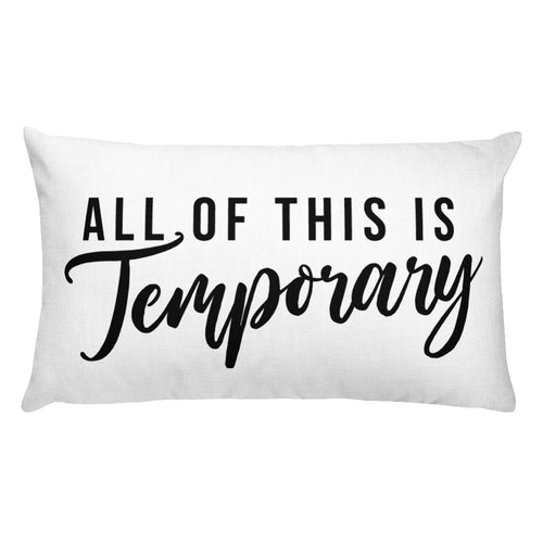 Because everything truly is. Feel lighter with the All Of This Is Temporary Rectangular Throw Pillow
