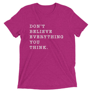 Be the director of your mind. Don't Believe Everything You Think. - Worthy Human