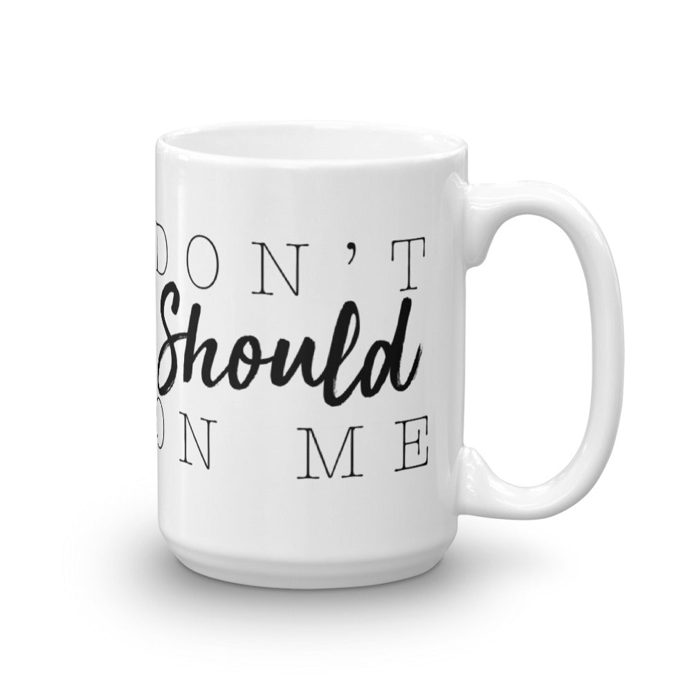 Don't SHOULD On Me Mug - Worthy Human
