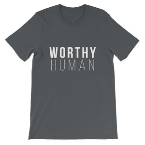 You always have been & you always will be a WORTHY HUMAN. - Worthy Human