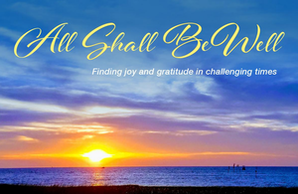 All Shall Be Well: Finding Joy and Gratitude in Challenging Times (Email Subscription)