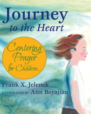 Journey to the Heart: Centering Prayer for Children - Paraclete Press