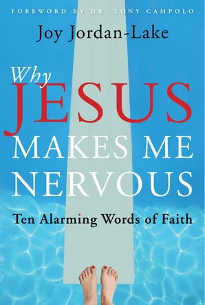 Why Jesus Makes Me Nervous: Ten Alarming Words of Faith