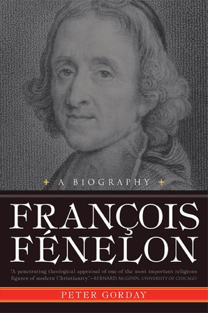 François Fénelon: A Biography--The Apostle of Pure Love - Paraclete Press
