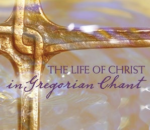 The Life of Christ in Gregorian Chant