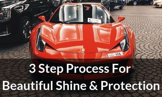 The  Simple 3 Step Process We Use For Beautiful Shine & Protection