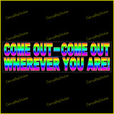Come Out - Come Out Wherever You Are! features rainbow letters on black background. Bumper sticker OR bumper magnet.