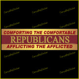 Bumper Sticker or Bumper Magnet. Says Republicans Comforting the Comfortable, Afflicting the Afflicted