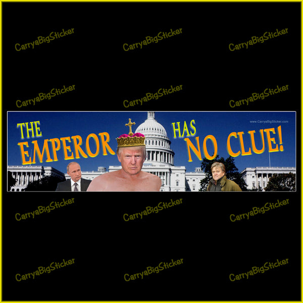 Bumper Sticker or Bumper Magnet says, The Emperor Has No Clue! Features Trump shirtless with White House and Vladimir Putin and Steve Bannon in the background.