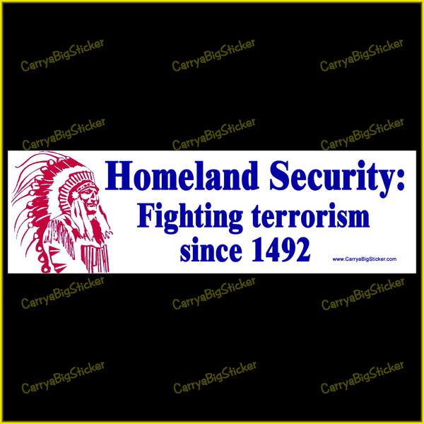 Homeland Security: Fighting Terrorism Since 1492 features white background with Plains Native in war bonnet in red line drawing. Blue letters. Bumper sticker OR bumper magnet.