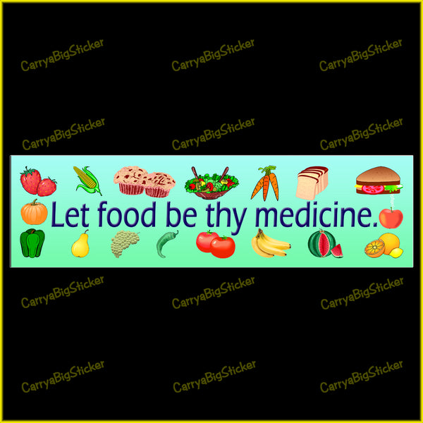 Bumper sticker or Bumper magnet says, Let food be thy medicine. features pictures of fruits, vegitables and breads on a light green background.