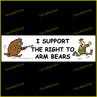 Bumper sticker or Bumper magnet says, I support the right to arm bears. features a cartoon drawing of a bear chasing a soldier with a gun.