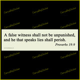 Bumper Sticker or Magnetic Bumper Sticker says, A false witness shall not be unpunished and he that speaks lies shall perish. Proverbs 19:9