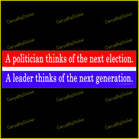 Bumper Sticker or Bumper Magnet says, A politician thinks of the next election. A leader thinks of the next generation. uses a red white and blue color scheme
