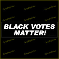 Bumper Sticker or Bumper Magnet says, Black Votes Matter.