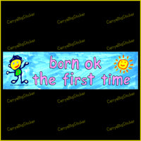 Bumper Sticker or Bumper Magnet says, Born OK the First Time. Features child-like painting of child and a smiling sun.