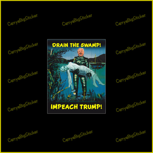 Bumper sticker or magnetic bumper sticker says, Drain the Swamp! Impeach Trump! Features poster-style image of a Trump-monster wading out of a swamp carrying a limp Statue of Liberty.