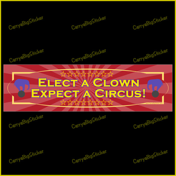 Bumper Sticker or Bumper Magnet says, Elect a Clown Expect a Circus! Features a circus poster motif with two elephants balancing on large balls.